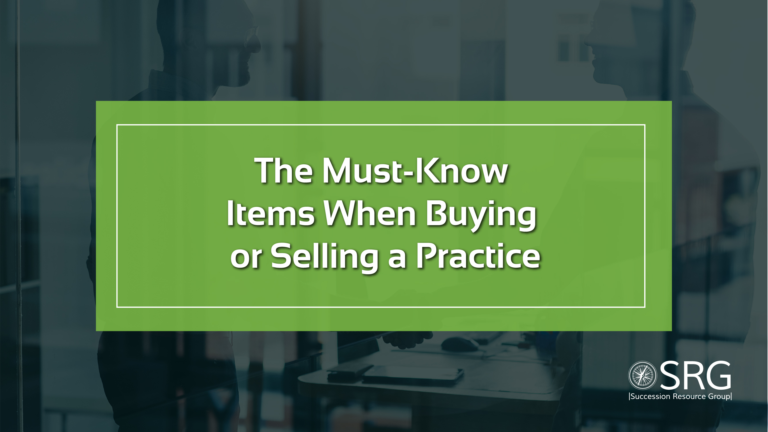 The Must-Know Items When Buying or Selling a Practice_YouTube Video-1